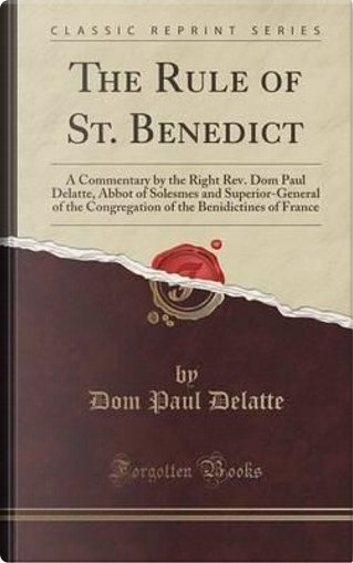 The Rule of St. Benedict by Dom Paul Delatte