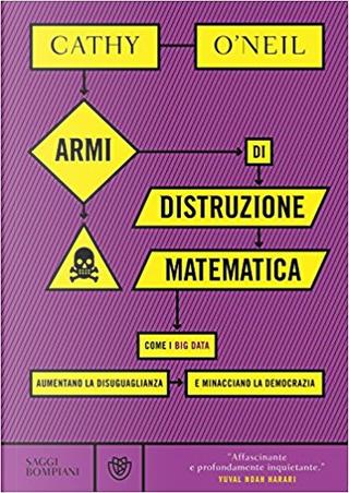 Armi di distruzione matematica by Cathy O'Neil