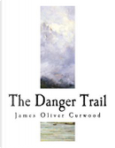 The Danger Trail by James Oliver Curwood