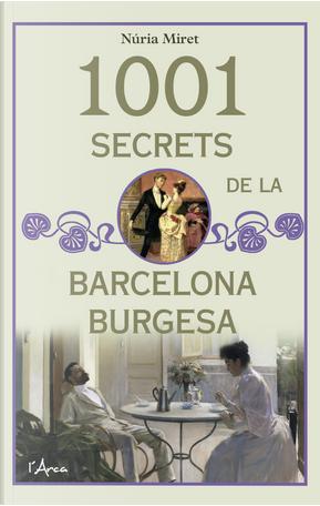 1001 secrets de la Barcelona burgesa by Núria Miret