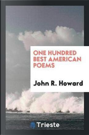 One Hundred Best American Poems by John R. Howard