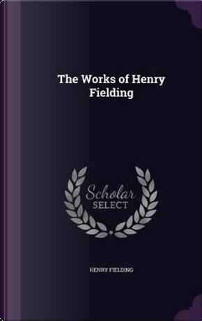 The Works of Henry Fielding by Henry Fielding