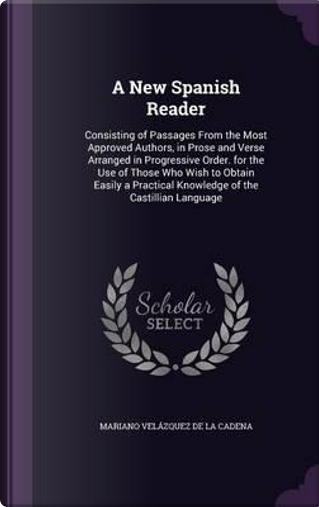 A New Spanish Reader by Mariano Velazquez De LA Cadena