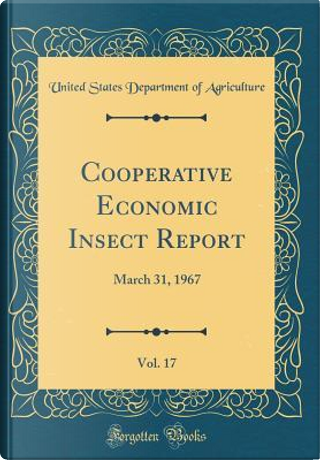 Cooperative Economic Insect Report, Vol. 17 by United States Department of Agriculture