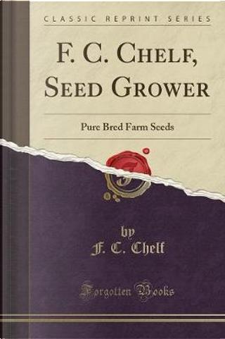 F. C. Chelf, Seed Grower by F. C. Chelf