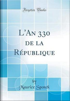 L'An 330 de la République (Classic Reprint) by Maurice Sponck