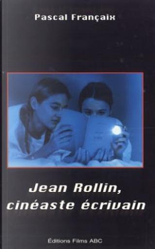 Jean Rollin, cinéaste écrivain by Pascal Françaix