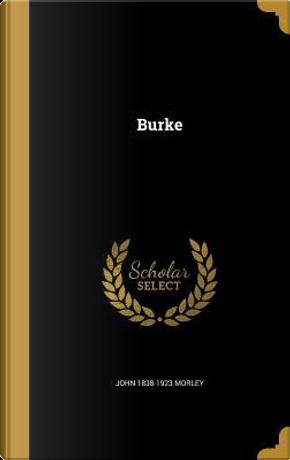 BURKE by John 1838-1923 Morley
