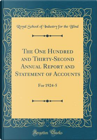 The One Hundred and Thirty-Second Annual Report and Statement of Accounts by Royal School of Industry for the Blind