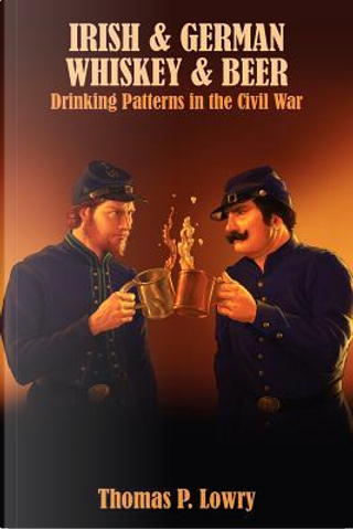Irish and German - Whiskey and Beer by Thomas P. Lowry