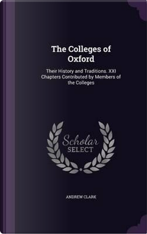 The Colleges of Oxford by Andrew Clark