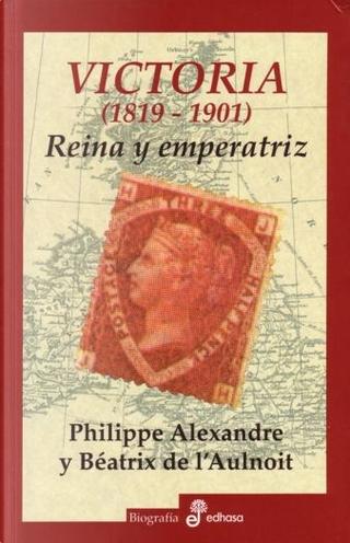 VICTORIA 1819-1901| by Beatrix L'Aulnoit, Philippe Alexandre