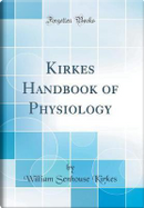 Kirkes Handbook of Physiology (Classic Reprint) by William Senhouse Kirkes
