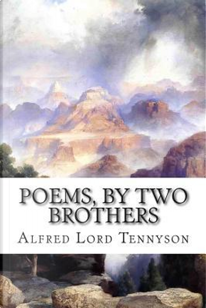 Poems, by Two Brothers by Alfred Tennyson Baron Tennyson