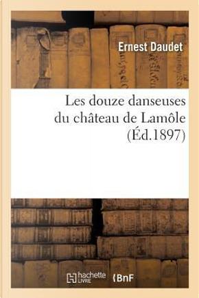 Les Douze Danseuses Du Ch�teau de Lam�le by Daudet-E