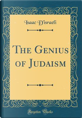 The Genius of Judaism (Classic Reprint) by Isaac D'Israeli