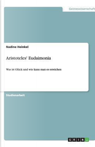 Aristoteles' Eudaimonia by Nadine Heinkel