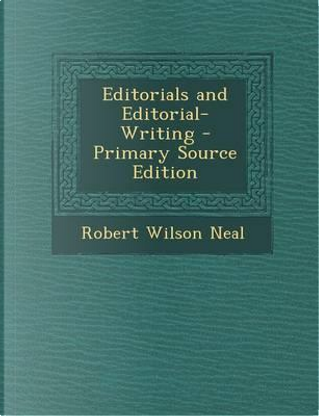 Editorials and Editorial-Writing by Robert Wilson Neal