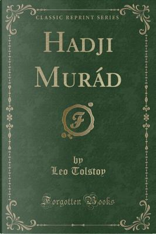 Hadji Murád (Classic Reprint) by Leo Tolstoy