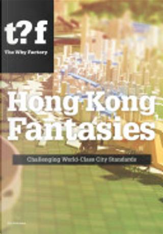 Hong Kong Fantasies. A Visual Expedition into the Future of a World-class City by Winy Maas, Tihamer Salij
