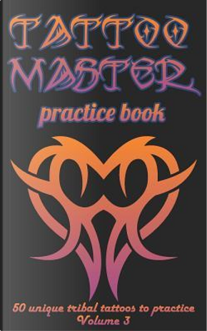Tattoo Master practice book - 50 unique tribal tattoos to pratice by Till Hunter