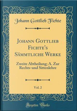 Johann Gottlieb Fichte's Sämmtliche Werke, Vol. 2 by Johann Gottlieb Fichte