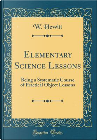 Elementary Science Lessons by W. Hewitt