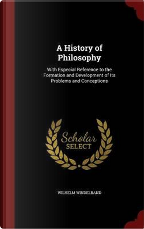 A History of Philosophy by Wilhelm Windelband
