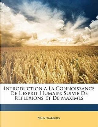 Introduction a La Connoissance De L'esprit Humain by Vauvenargues