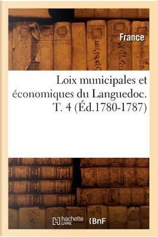 Loix Municipales et Economiques du Languedoc. T. 4 (ed.1780-1787) by R.T. France