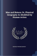 Man and Nature; Or, Physical Geography as Modified by Human Action by George Perkins Marsh