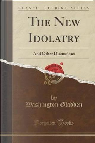 The New Idolatry by Washington Gladden