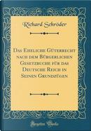 Das Eheliche Güterrecht nach dem Bürgerlichen Gesetzbuche für das Deutsche Reich in Seinen Grundzügen (Classic Reprint) by Richard Schröder