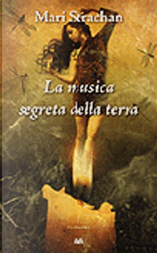 La musica segreta della terra by Mari Strachan