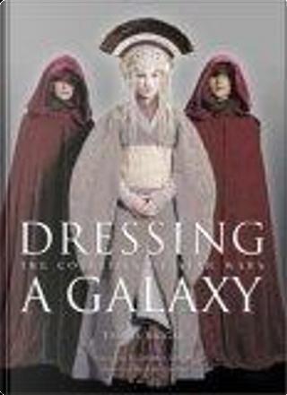 Dressing a Galaxy by George Lucas, Natalie Portman, Rick McCallum, Trish Biggar