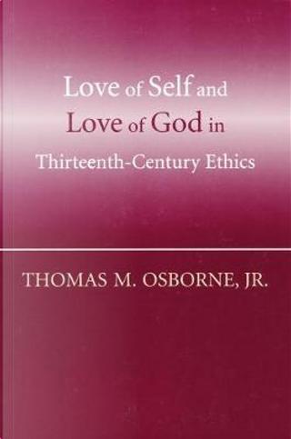 Love Of Self And Love Of God In Thirteenth-Century Ethics by Thomas M., Jr. Osborne