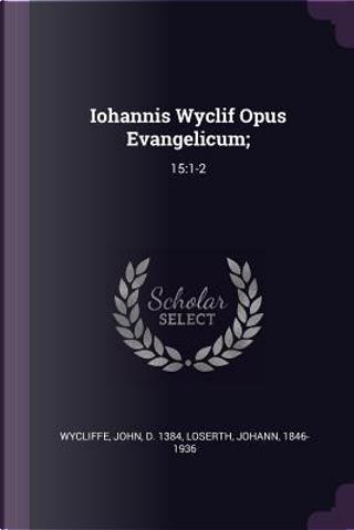 Iohannis Wyclif Opus Evangelicum; by John Wycliffe