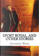 Sport Royal, and Other Stories by Anthony Hope