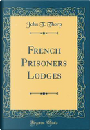 French Prisoners Lodges (Classic Reprint) by John T. Thorp