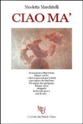 Ciao ma' by Nicoletta Marchitelli
