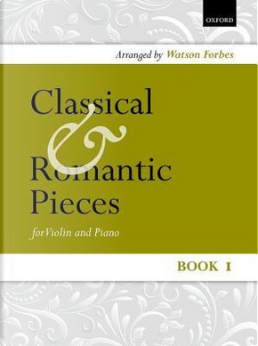 Classical and Romantic Pieces for Violin Book 1 by Watson Forbes