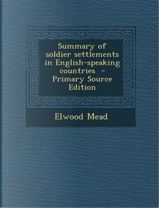 Summary of Soldier Settlements in English-Speaking Countries by Elwood Mead