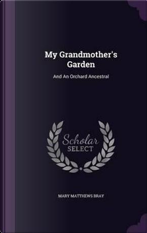 My Grandmother's Garden by Mary Matthews Bray
