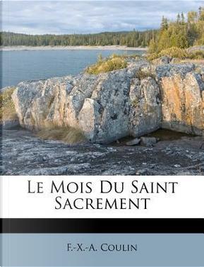 Le Mois Du Saint Sacrement by F -X -A Coulin
