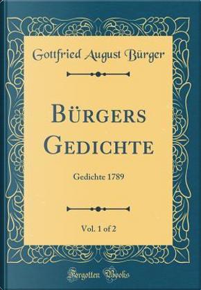 Bürgers Gedichte, Vol. 1 of 2 by Gottfried August Burger