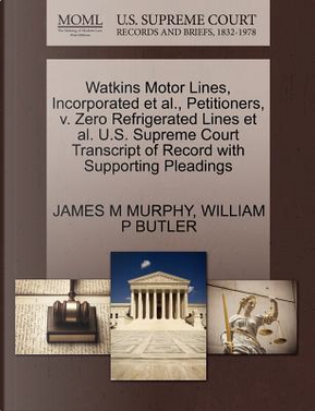 Watkins Motor Lines, Incorporated et al, Petitioners, V. Zero Refrigerated Lines et al. U.S. Supreme Court Transcript of Record with Supporting Plead by James M. Murphy