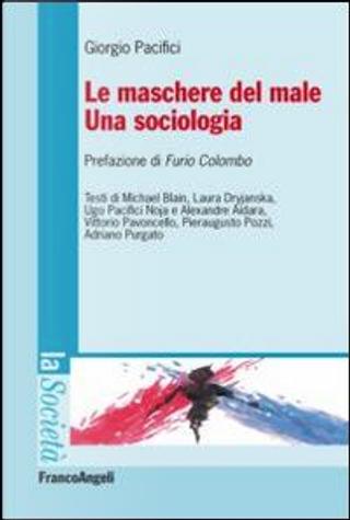Le maschere del male. Una sociologia by Giorgio Pacifici