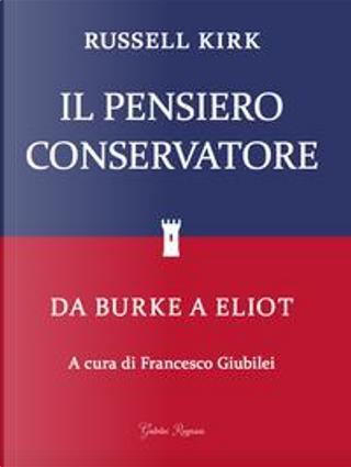 Il pensiero conservatore. Da Burke a Eliot by Russell Kirk