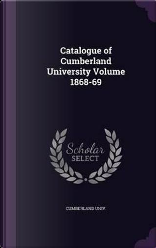 Catalogue of Cumberland University Volume 1868-69 by Cumberland Univ