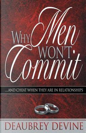 Why Men Won't Commit by Deaubrey Devine